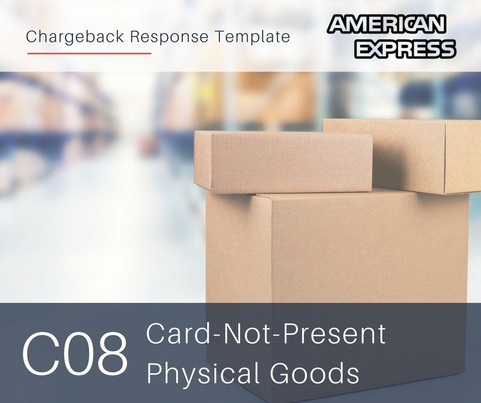 chargeback-response-template-for-amex-reason-code-c08-cnp-physical-goods.jpg